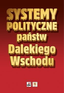 Systemy polityczne państw Dalekiego Wschodu (red.P.Pacek K.Rak)