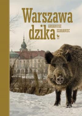 Warszawa dzika (A.Szaraniec)