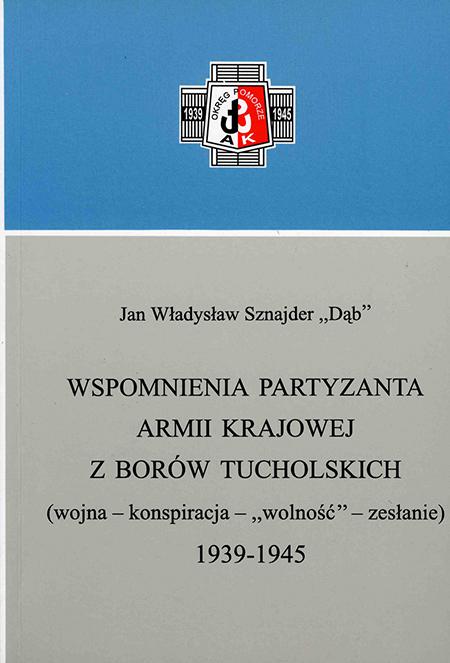 Wspomnienia partyzanta AK z Borów Tucholskich (J.Wł.Sznajder