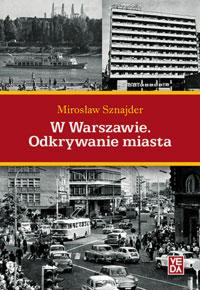 W Warszawie Odkrywanie miasta (M.Sznajder)