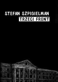 Trzeci Front O wojnie Wielkich Niemiec z Żydami Warszawy 1939-43 (S.Szpigielman)