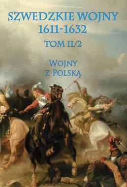 Szwedzkie wojny 1611-1632 Tom II/2 Wojny z Polską (Szwedzki Sztab Generalny)