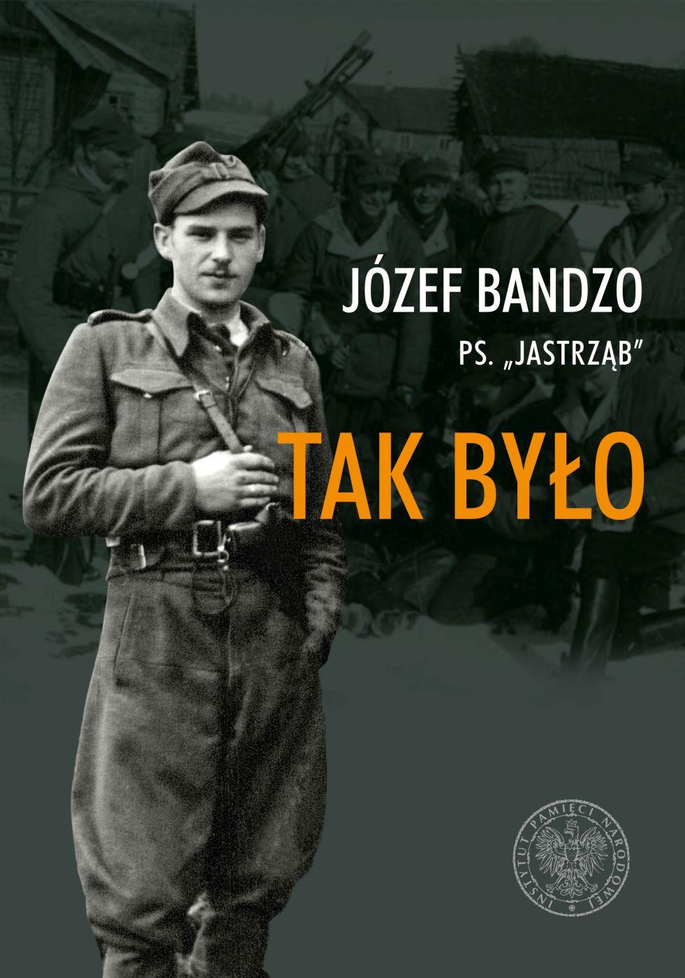 Tak było Wspomnienia partyzanta 3 i 5 Wileńskiej Brygady AK (J.Bandzo