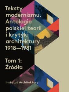 Teksty modernizmu. Antologia polskiej teorii i krytyki architektury 1918-1981 T.1/2