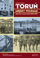 Toruń między wojnami Opowieść o życiu miasta 1920-1939 (K.Kluczwajd)