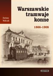 Warszawskie tramwaje konne 1866-1908 (D.Walczak)
