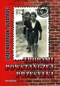 Tropami powstańczej przesyłki Opowieść o zawiszakach (J.Kasprzak