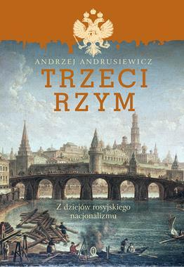 Trzeci Rzym Z dziejów rosyjskiego nacjonalizmu (A.Andrusiewicz)