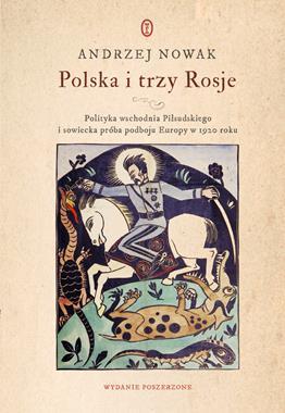 Polska i trzy Rosje Polityka wschodnia Piłsudskiego (A.Nowak)