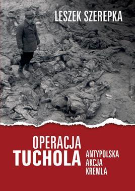 Operacja Tuchola (Antypolska akcja Kremla) Powieść (L.Szerepka)