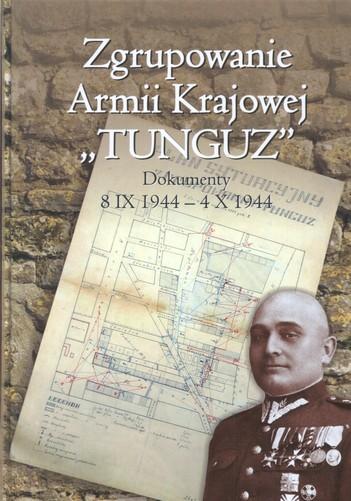 """Zgrupowanie Armii Krajowej """"Tunguz"""" Dokumenty 8 IX 1944 - 4 X 1944 (opr.M.Olczak M.Strok)"""