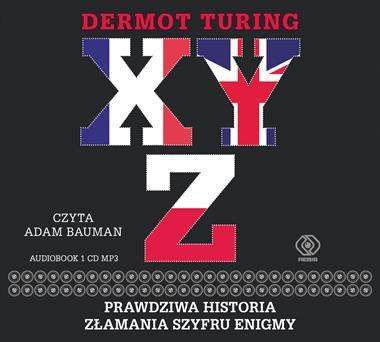 XYZ Prawdziwa historia złamania szyfru Enigmy CD mp3 (D.Turing)