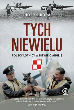 Tych niewielu Polscy lotnicy w Bitwie o Anglię (P.Sikora)
