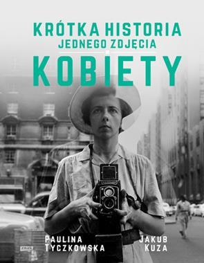 Krótka historia jednego zdjęcia Kobiety (P.Tyczkowska J.Kuza)