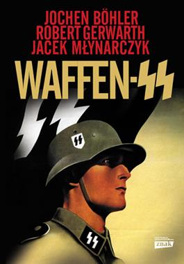 Waffen - SS (J.Bohler R.Gerwarth J.Młynarczyk)