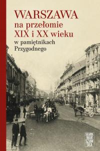 Warszawa na przełomie XIX i XX w. w pamiętnikach Przygodnego (opr.zbiorowe)
