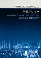 Wersal 1919 Nowa kultura bezpieczeństwa dla Polski i Europy (G.Kucharczyk)
