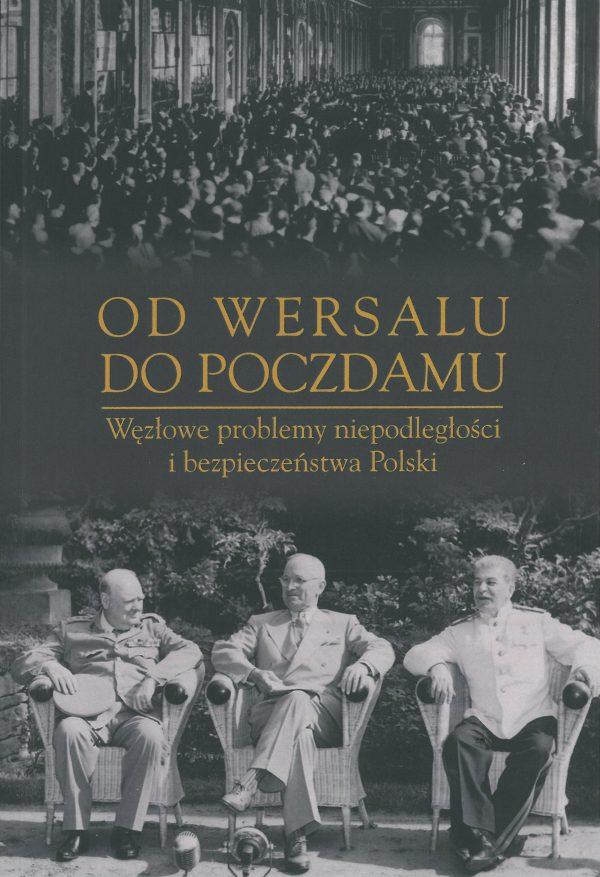 Od Wersalu do Poczdamu Węzłowe problemy niepodległości i bezpieczeństwa Polski (opr.zbiorowe)