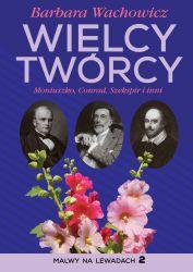 Wielcy Twórcy Moniuszko, Conrad, Szekspir i inni (B.Wachowicz)