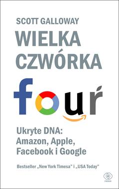 Wielka czwórka Ukryte DNA : Amazon, Apple, Facebook i Google (S.Galloway)