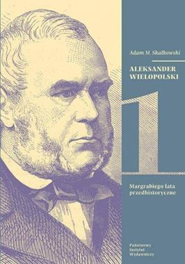 Aleksander Wielopolski T.1/2 (A.M.Skałkowski)