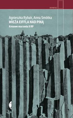 Wieża Eiffla nad Piną Kresowe marzenia II RP (A.Rybak A.Smółka)
