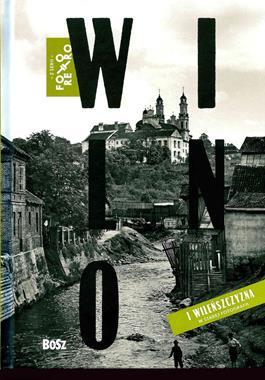 Wilno i Wileńszczyzna w starej fotografii Foto Retro (T.Konwicki J.Łoziński)