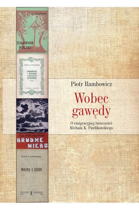 Wobec gawędy O emigracyjnej twórczości Michała K. Pawlikowskiego (P.Rambowicz)