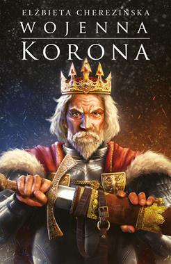 Wojenna korona Odrodzone Królestwo T.4 (E.Cherezińska)