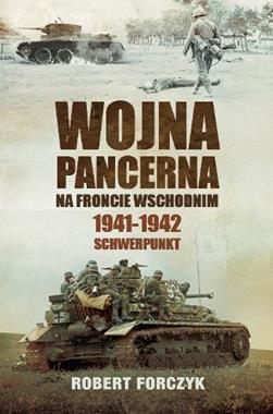 Wojna pancerna na Froncie Wschodnim 1941-1942 Schwerpunkt (R.Forczyk)