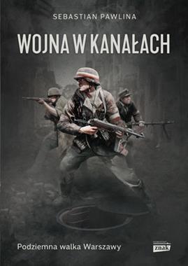 Wojna w kanałach Podziemna walka Warszawy (S.Pawlina)