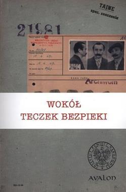 Wokół teczek Bezpieki Zagadnienia metodologiczno-źródłoznawcze (red.F.Musiał)
