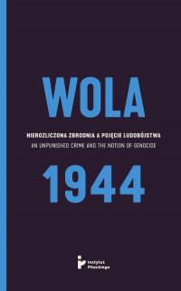Wola 1944 Nierozliczona zbrodnia a pojęcie ludobójstwa (red.E.Habowski)