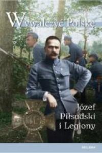 Wywalczyć Polskę Józef Piłsudski i Legiony (T.Stańczyk)