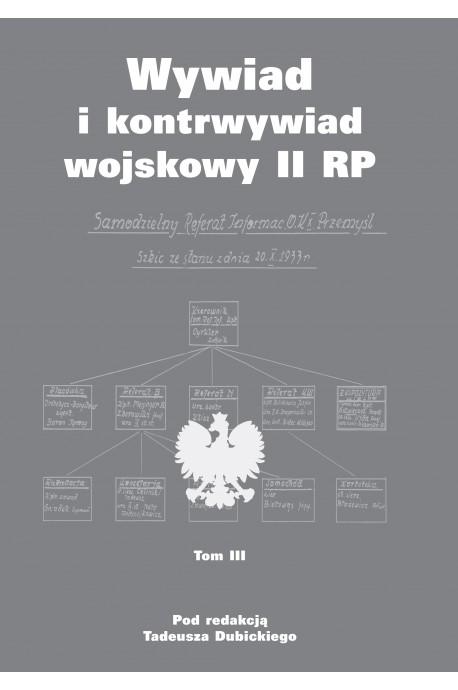 Wywiad i kontrwywiad wojskowy II RP T.3 (red.T.Dubicki)