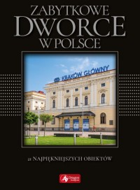 Zabytkowe dworce w Polsce (T.Liszaj)