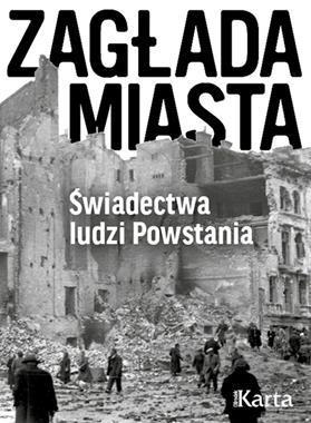 Zagłada miasta Świadectwa ludzi Powstania (opr.A.Dębska)