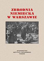 Zbrodnia niemiecka w Warszawie 1944 reprint (opr. E.Serwański I.Trawińska)