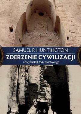 Zderzenie cywilizacji i nowy kształt ładu światowego (S.P.Huntington)