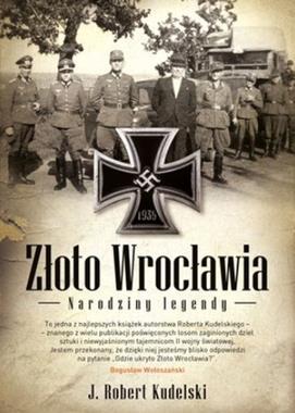 Złoto Wrocławia Narodziny legendy (J.R.Kudelski)