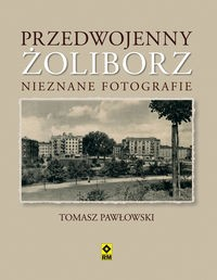 Przedwojenny Żoliborz Nieznane fotografie (T.Pawłowski)
