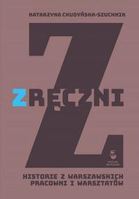 Zręczni Historie z warszawskich pracowni i warsztatów (K.Chudyńska-Szuchnik)