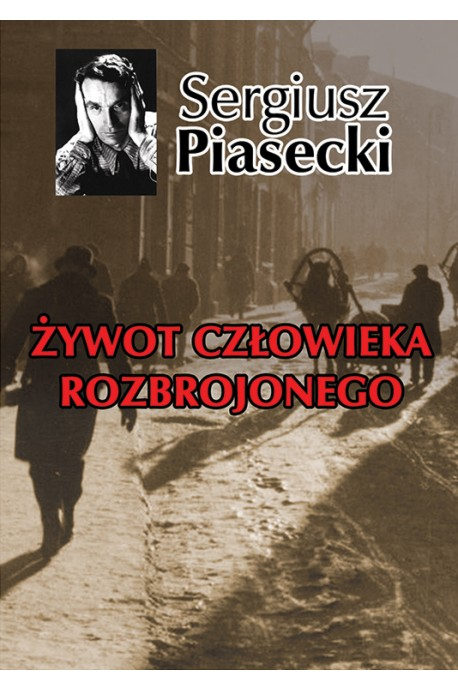 Żywot człowieka rozbrojonego (S.Piasecki)