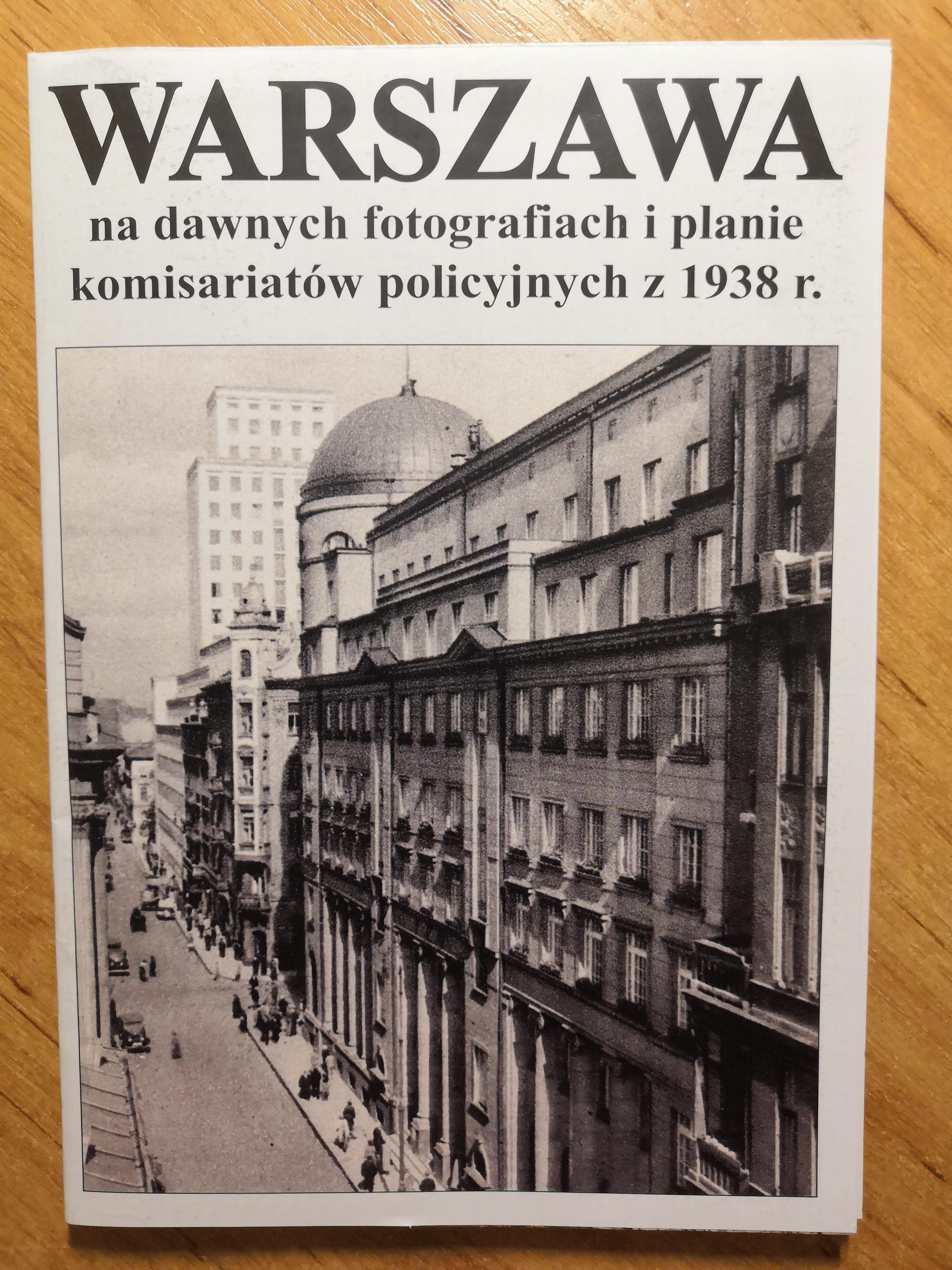 Warszawa na dawnych fotografiach i planie komisariatów policyjnych z 1938 r. (J.A.Krawczyk)