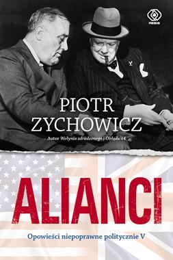 Alianci Opowieści niepoprawne politycznie V (P.Zychowicz)