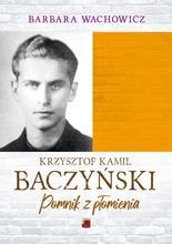 Krzysztof Kamil Baczyński Pomnik z płomienia (B.Wachowicz)