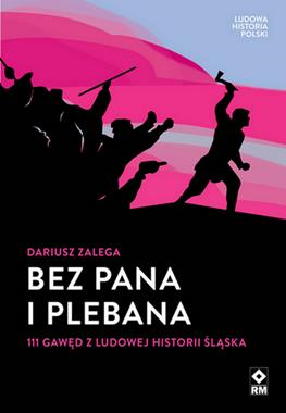 Bez pana i plebana 111 gawęd z ludowej historii Śląska (D.Zalega)