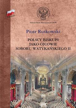Polscy biskupi jako ojcowie Soboru Watykańskiego II (P.Rutkowski)