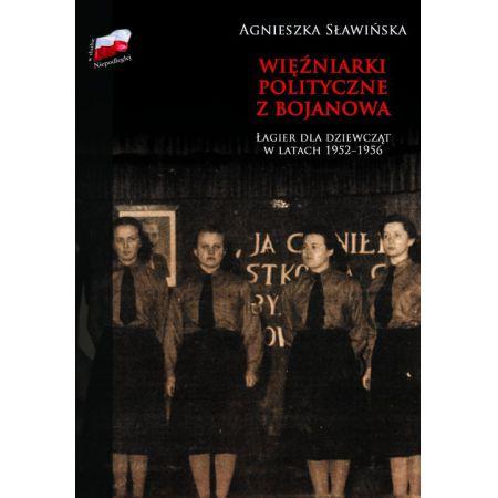 Więźniarki polityczne z Bojanowa Łagier dla dziewcząt 1952-56 (A.Sławińska)