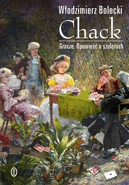 Chack Gracze Opowieść o szulerach (W.Bolecki)